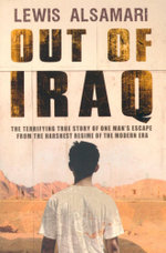Out of Iraq : The Terrifying True Story of One Man's Escape From The Harshest Regime of The Modern Era - Lewis Alsamari