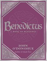 Benedictus : A Book of Blessings - John O'Donohue