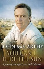 You Can't Hide the Sun : A Journey Through Israel and Palestine - John McCarthy