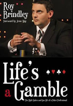 Life's a Gamble :  The High Stakes and Low Life of a Poker Professional - Roy Brindley