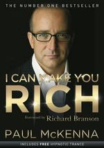 I Can Make You Rich : The Revolutionary System Used by More Than 6 Milli... - Paul McKenna