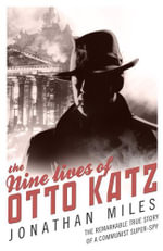The Nine Lives of Otto Katz : The Nine Lives of a Master Spy - Jonathan Miles