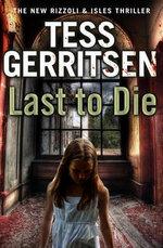 Last to Die : Rizzoli and Isles Series : Book 10 - Tess Gerritsen