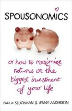 Spousonomics : Or How to Maximise Returns on the Biggest Investment of Your Life - Paula Szuchman