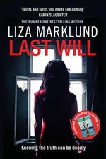 Last Will : Knowing the Truth Ca Be Deadly. - Liza Marklund