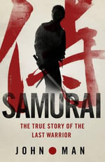 Samurai : The True Story of the Last Warrior - John Man