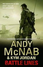 Battle Lines : The Casualties of War Aren't Only On the Battlefield... - Andy McNab
