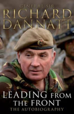 Leading from the Front : an Autobiography - General Sir Richard Dannatt