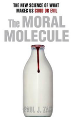 The Moral Molecule : The New Science of What Makes Us Good or Evil - Paul J. Zak