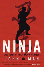 Ninja : The Last Warrior - John Man