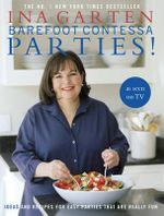 Barefoot Contessa Parties! : Ideas and Recipes For Easy Parties That Are Really Fun - Ina Garten