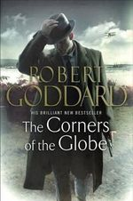 The Corners of the Globe : The Wide World - James Maxted 2 - Robert Goddard