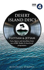 Desert Island Discs : Fascinating Facts, Figures and Miscellany from One of BBC Radio 4's Best-loved Programmes - Mitchell Symons