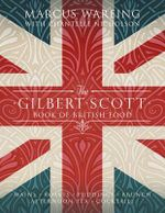 The Gilbert Scott Book of British Food : Celebrate with Over 80 Cakes, Cookies, Pies and Mo... - Marcus Wareing