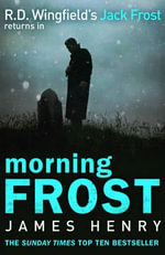 Morning Frost : DI Jack Frost Prequel : Book 3 - James Henry