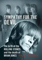 Sympathy for the Devil : The Birth of the Rolling Stones and the Death of Brian Jones - Paul Trynka