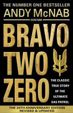 Bravo Two Zero - 20th Anniversary Edition : Secrets and Lies in the Terror Wars - Andy McNab
