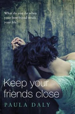 Keep Your Friends Close - Paula Daly