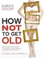 How Not to Get Old - Karen Dolby