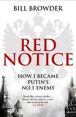 Red Notice : How I Became Putin's No. 1 Enemy - Bill Browder