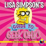 Lisa Simpson's Guide to Geek Chic - Matt Groening