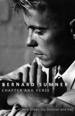 Chapter and Verse : New Order, Joy Division and Me - Bernard Sumner