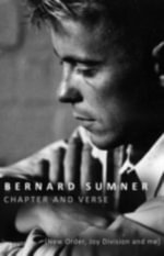 Chapter and Verse - New Order, Joy Division and Me - Bernard Sumner
