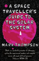 A Space Traveller's Guide to the Solar System - Mark Thompson
