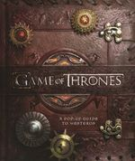 Game of Thrones : A Pop-up Guide to Westeros - Matthew Reinhart