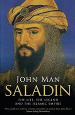 Saladin : The Life, the Legend and the Islamic Empire - John Man