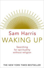 Waking Up : Searching for Spirituality Without Religion - Sam Harris