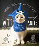WTF Knits : Weird adventures in wool - Gabrielle Grillo
