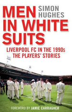 Men in White Suits : Liverpool FC in the 1990s - the Players' Stories - Simon Hughes