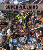 DC Comics: Super-Villains : The Complete Visual History - Daniel Wallace