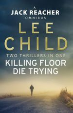 Jack Reacher Omnibus: Killing Floor & Die Trying : (Jack Reacher 1 & 2) - Lee Child