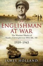 An Englishman at War : The Wartime Diaries of Stanley Christopherson DSO Mc & Bar 1939-1945