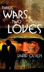 Three Wars Two Loves - David Olsen