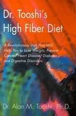 Dr. Tooshi's High Fiber Diet : A Revolutionary Diet That Will Help You to Lose Weight, Prevent Cancer, Heart Disease, Diabetes, and Digestive Disorders - Alan M Tooshi