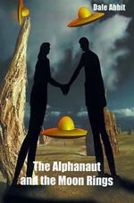 The Alphanaut and the Moon Rings - Dale Abbit