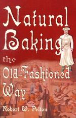 Natural Baking the Old-fashioned Way - Robert W. Pelton