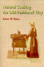 Natural Cooking the Old-fashioned Way - Robert W. Pelton