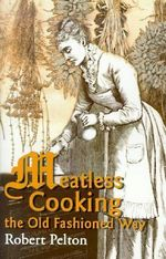 Meatless Cooking the Old Fashioned Way - Robert W. Pelton