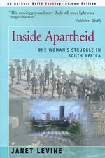 Inside Apartheid : One Woman's Struggle in South Africa - Janet Levine