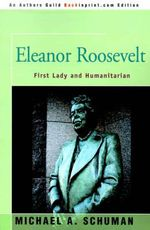 Eleanor Roosevelt : First Lady and Humanitarian - Michael A. Schuman