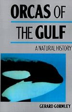 Orcas of the Gulf :  A Natural History - Gerard Gormley