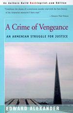 A Crime of Vengeance : An Armenian Struggle for Justice - Professor Edward Alexander