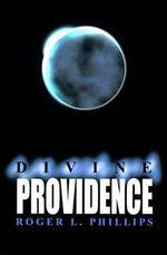 Divine Providence - Roger L Phillips
