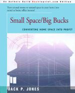 Small Space/Big Bucks : Converting Home Space Into Profits - Jack Payne Jones