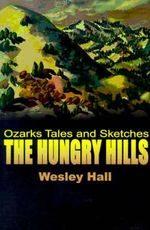 The Hungry Hills : Ozarks Tales and Sketches - Wesley W Hall