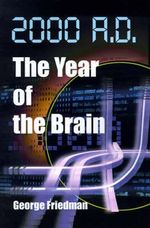 2000 A.D.--The Year of the Brain : Where We've Been and Where We're Going - George Friedman
